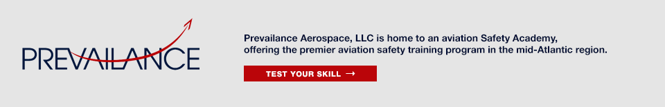 Prevailance Aerospace, LLC is home to an aviation Safety Academy, offering the premier aviation safety training program in the mid-Atlantic region.